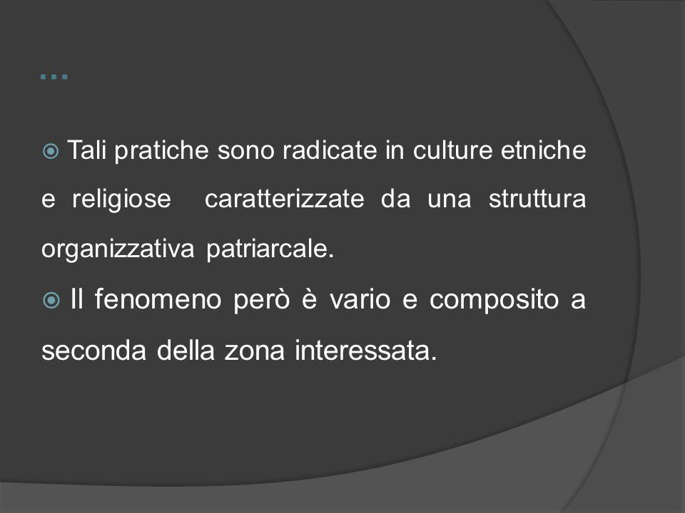 … Tali pratiche sono radicate in culture etniche e religiose caratterizzate da una struttura organizzativa patriarcale. Il fenomeno però è vario e com