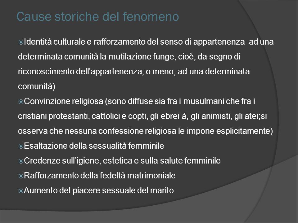 Cause storiche del fenomeno Identità culturale e rafforzamento del senso di appartenenza ad una determinata comunità la mutilazione funge, cioè, da se