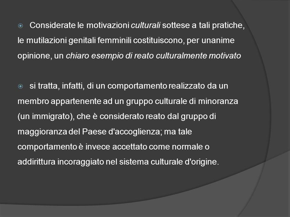Considerate le motivazioni culturali sottese a tali pratiche, le mutilazioni genitali femminili costituiscono, per unanime opinione, un chiaro esempio