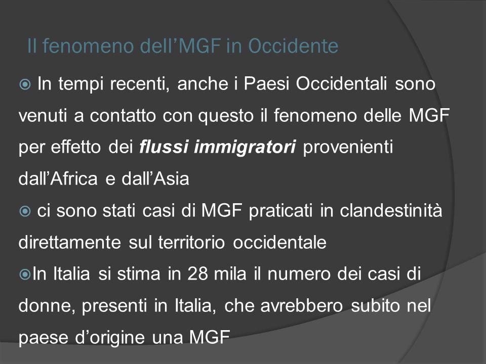 Il fenomeno dellMGF in Occidente In tempi recenti, anche i Paesi Occidentali sono venuti a contatto con questo il fenomeno delle MGF per effetto dei f