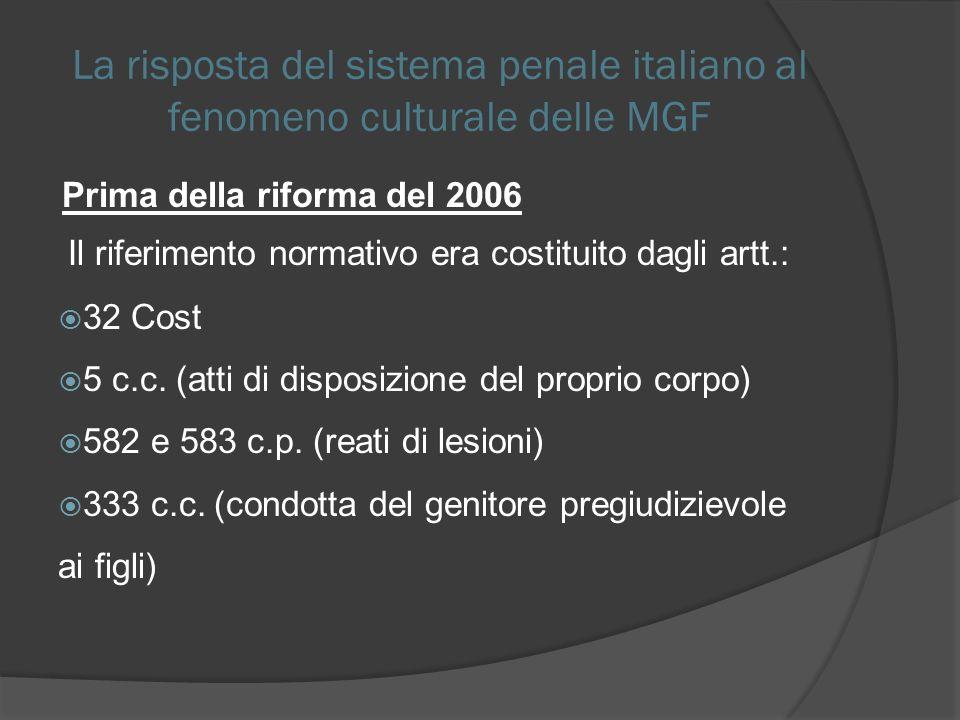La risposta del sistema penale italiano al fenomeno culturale delle MGF Prima della riforma del 2006 Il riferimento normativo era costituito dagli art