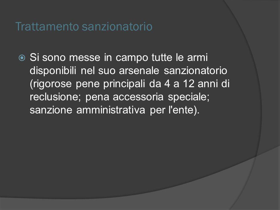 Trattamento sanzionatorio Si sono messe in campo tutte le armi disponibili nel suo arsenale sanzionatorio (rigorose pene principali da 4 a 12 anni di