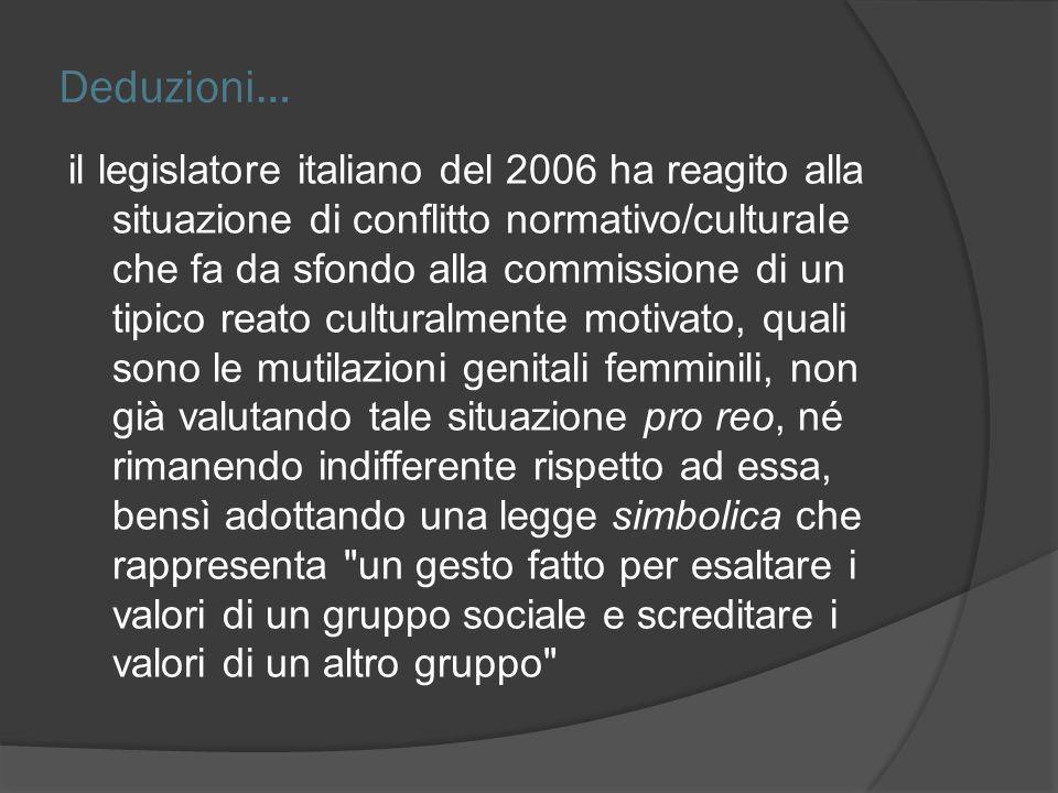 Deduzioni… il legislatore italiano del 2006 ha reagito alla situazione di conflitto normativo/culturale che fa da sfondo alla commissione di un tipico