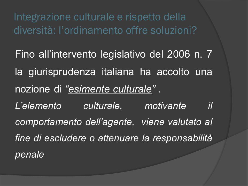 Integrazione culturale e rispetto della diversità: lordinamento offre soluzioni? Fino allintervento legislativo del 2006 n. 7 la giurisprudenza italia
