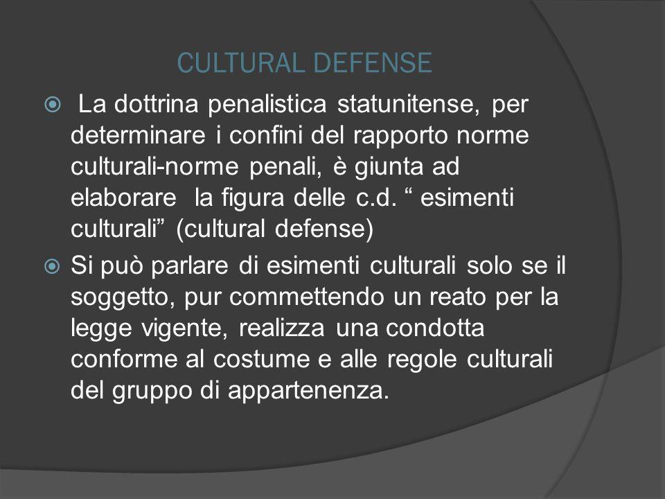 CULTURAL DEFENSE La dottrina penalistica statunitense, per determinare i confini del rapporto norme culturali-norme penali, è giunta ad elaborare la f