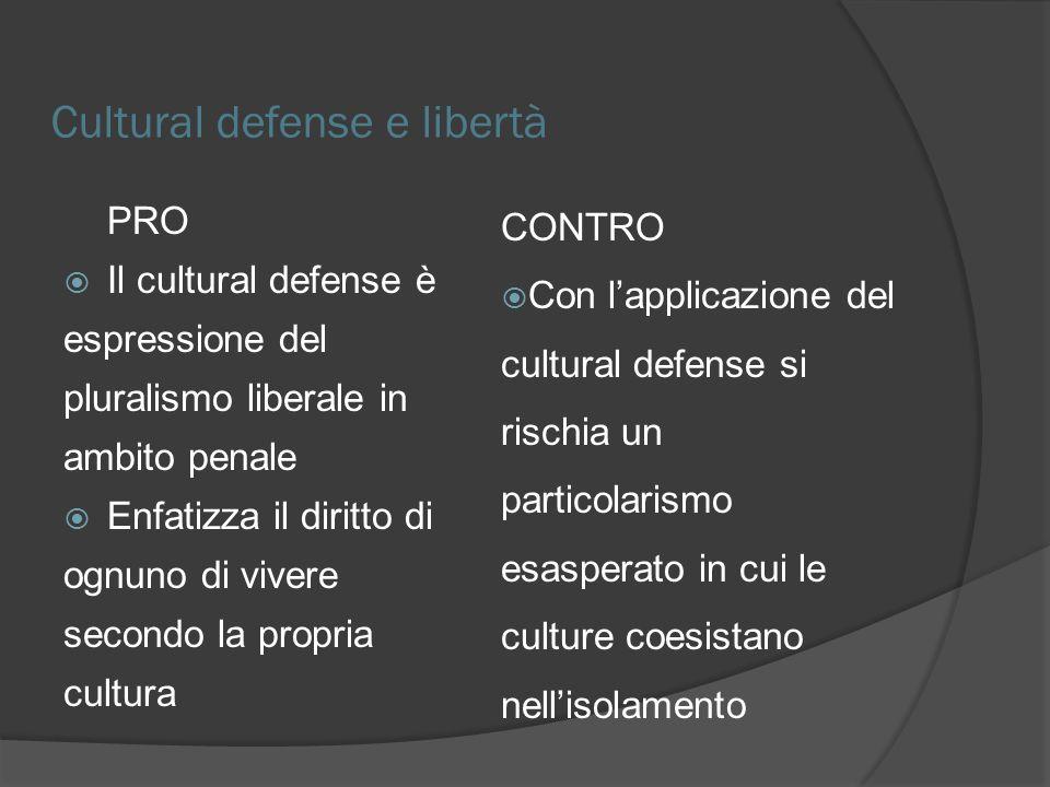 Cultural defense e libertà PRO Il cultural defense è espressione del pluralismo liberale in ambito penale Enfatizza il diritto di ognuno di vivere sec