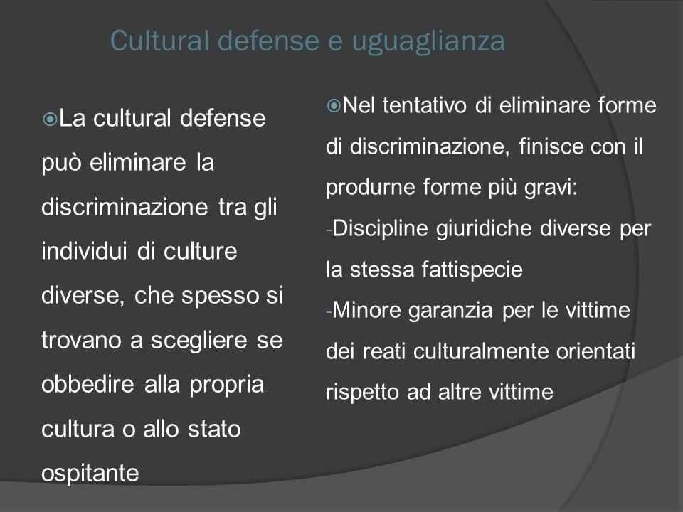 Cultural defense e uguaglianza La cultural defense può eliminare la discriminazione tra gli individui di culture diverse, che spesso si trovano a sceg