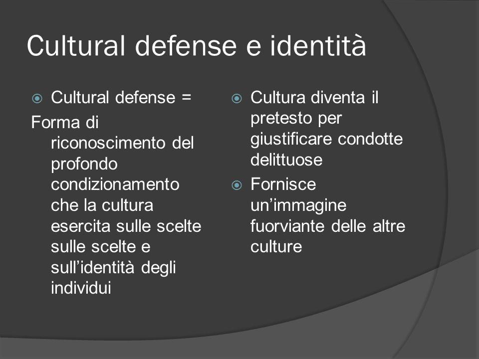 Cultural defense e identità Cultural defense = Forma di riconoscimento del profondo condizionamento che la cultura esercita sulle scelte sulle scelte