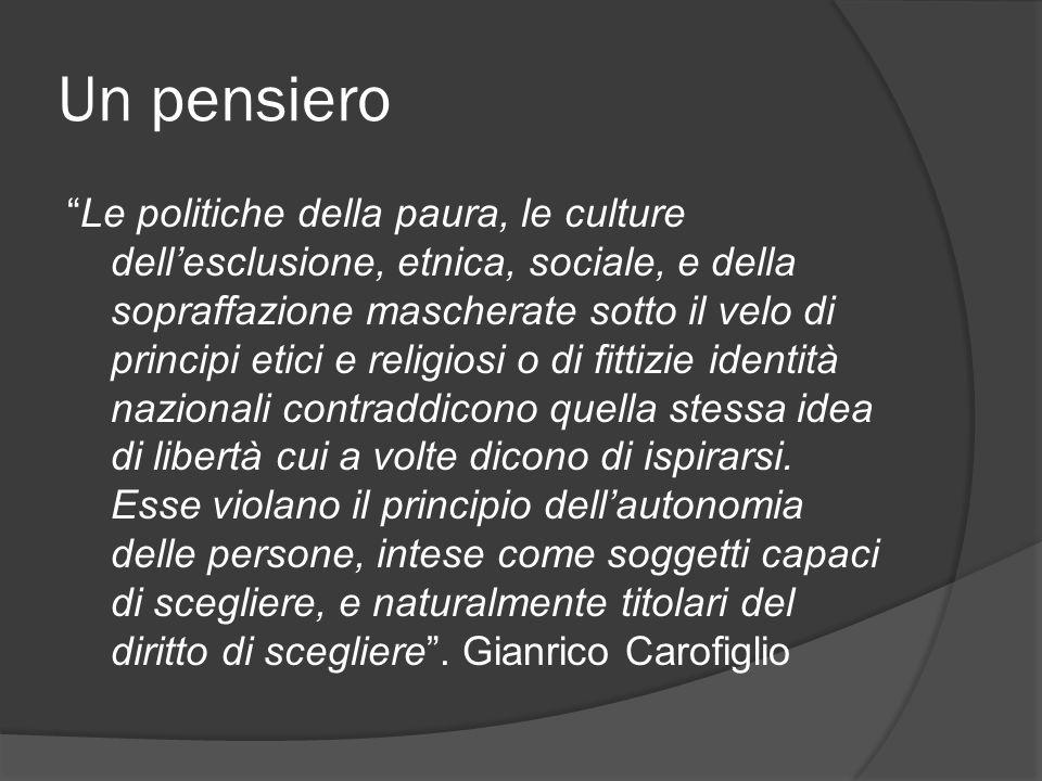 Un pensiero Le politiche della paura, le culture dellesclusione, etnica, sociale, e della sopraffazione mascherate sotto il velo di principi etici e r
