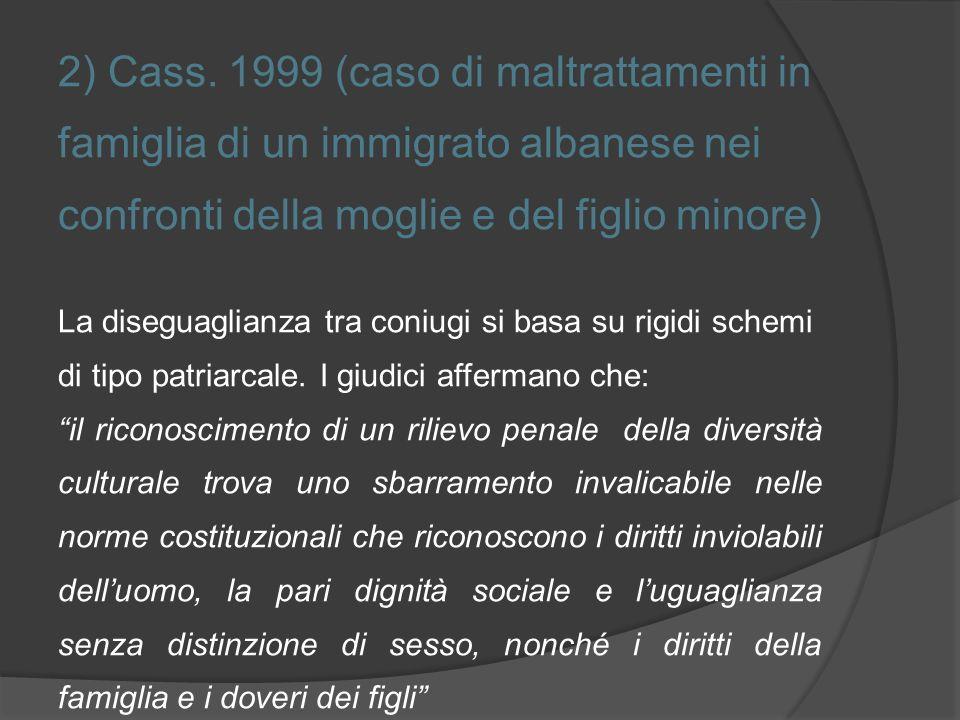 2) Cass. 1999 (caso di maltrattamenti in famiglia di un immigrato albanese nei confronti della moglie e del figlio minore) La diseguaglianza tra coniu