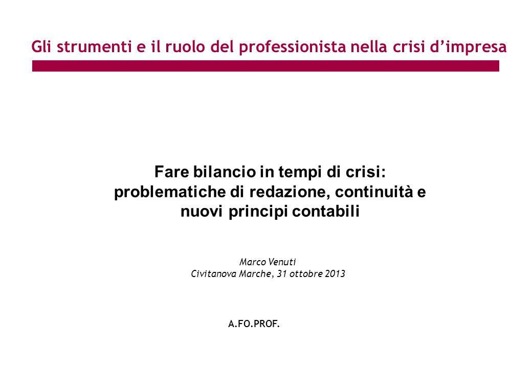 Fare bilancio in tempi di crisi: problematiche di redazione, continuità e nuovi principi contabili Marco Venuti Civitanova Marche, 31 ottobre 2013 Gli