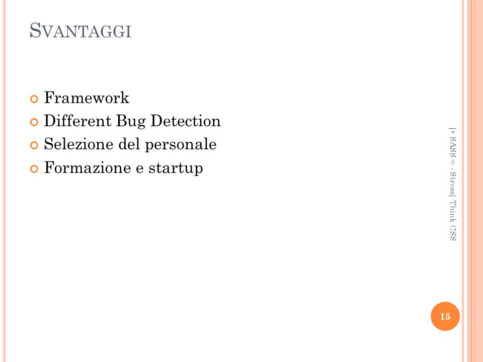 S VANTAGGI Framework Different Bug Detection Selezione del personale Formazione e startup [+ SASS = - Stress] Think CSS 15