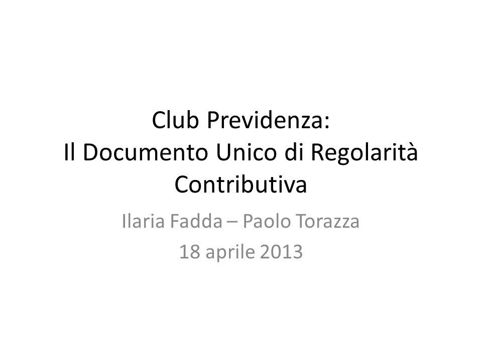 Club Previdenza: Il Documento Unico di Regolarità Contributiva Ilaria Fadda – Paolo Torazza 18 aprile 2013