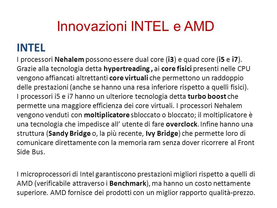 Innovazioni INTEL e AMD INTEL I processori Nehalem possono essere dual core (i3) e quad core (i5 e i7). Grazie alla tecnologia detta hypertreading, ai