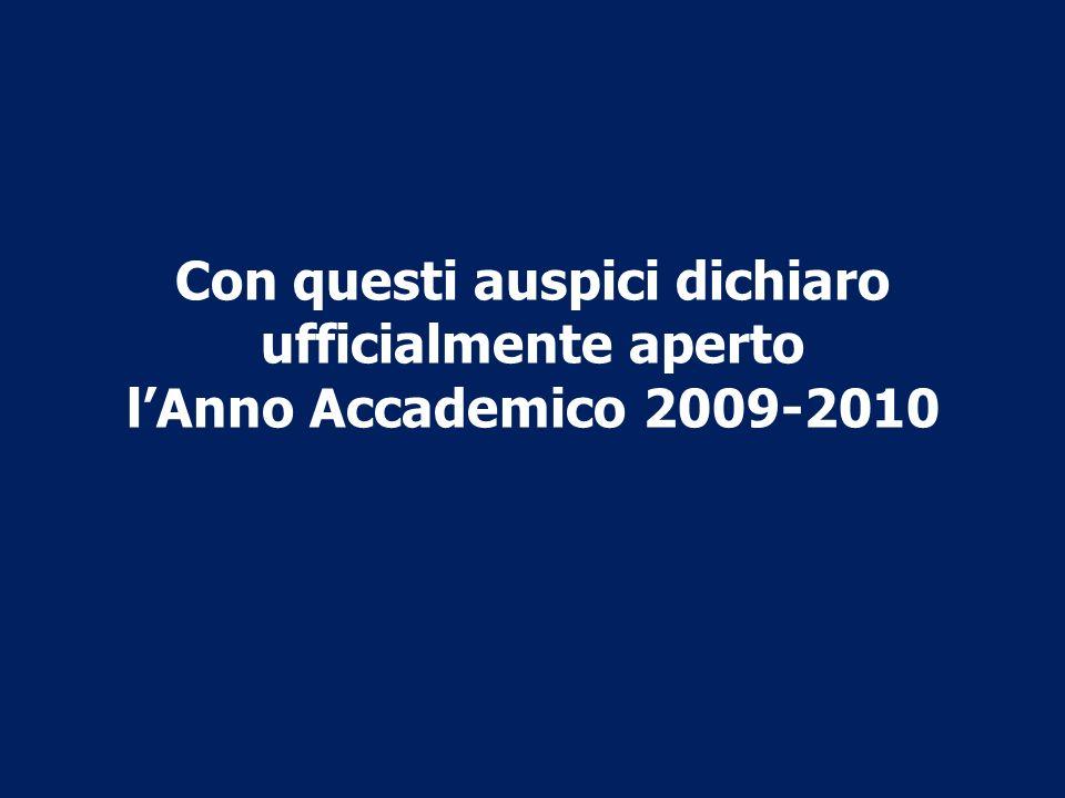 Con questi auspici dichiaro ufficialmente aperto lAnno Accademico 2009-2010