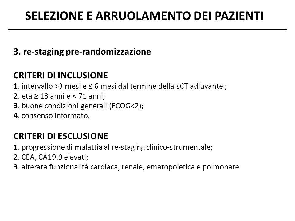 3. re-staging pre-randomizzazione CRITERI DI INCLUSIONE 1. intervallo >3 mesi e 6 mesi dal termine della sCT adiuvante ; 2. età 18 anni e < 71 anni; 3