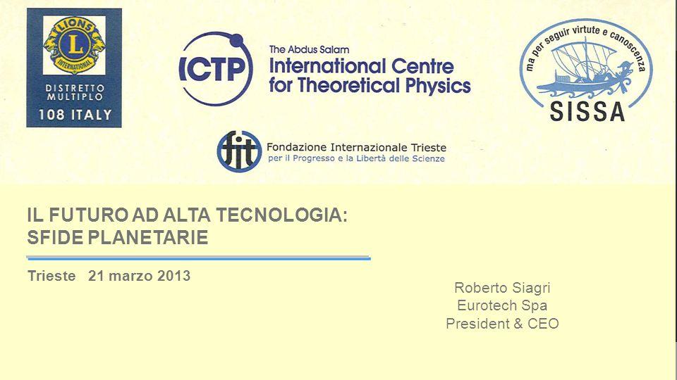 ICTP 2013 IL FUTURO AD ALTA TECNOLOGIA: SFIDE PLANETARIE Trieste 21 marzo 2013 Roberto Siagri Eurotech Spa President & CEO