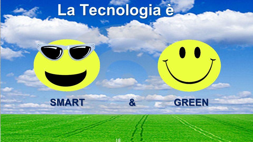 ICTP 13 La Tecnologia è SMART & GREEN SMART & GREEN 18