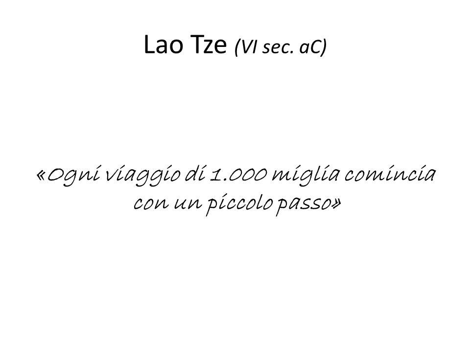 Lao Tze (VI sec. aC) «Ogni viaggio di 1.000 miglia comincia con un piccolo passo»