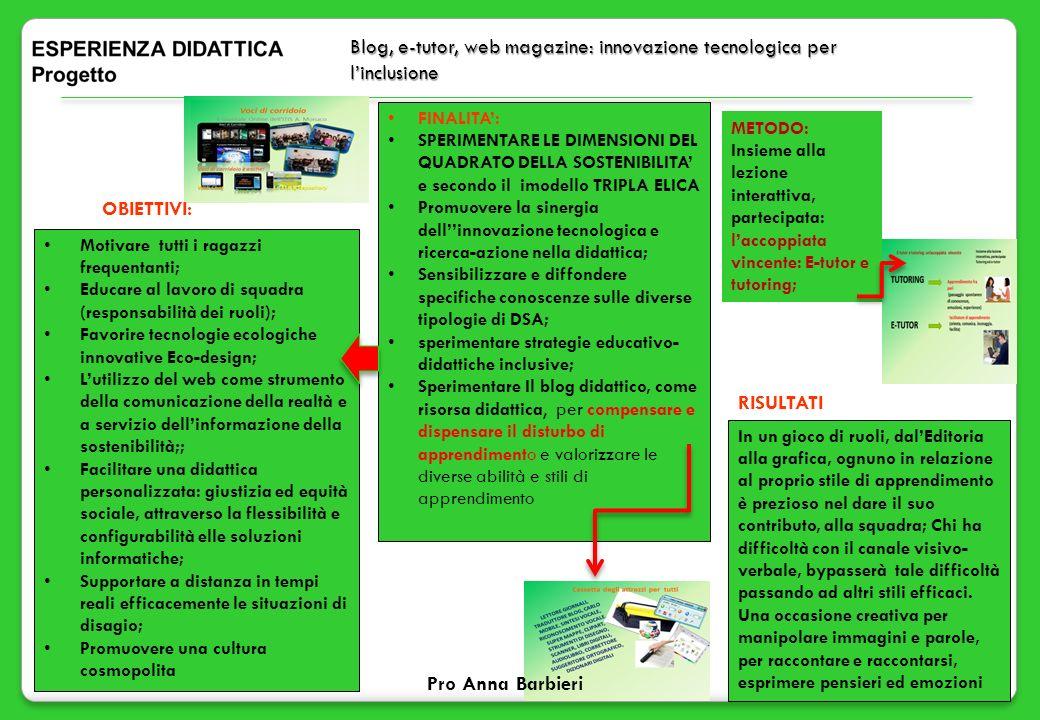 3 Blog, e-tutor, web magazine: innovazione tecnologica per linclusione Motivare tutti i ragazzi frequentanti; Educare al lavoro di squadra (responsabi