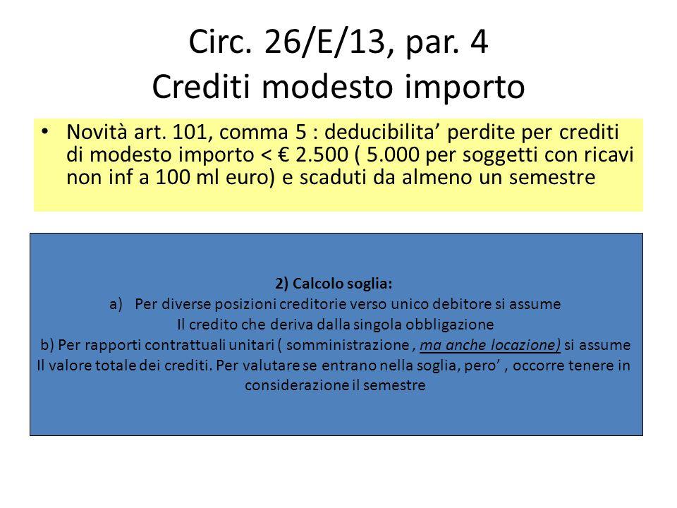 Circ. 26/E/13, par. 4 Crediti modesto importo Novità art. 101, comma 5 : deducibilita perdite per crediti di modesto importo < 2.500 ( 5.000 per sogge