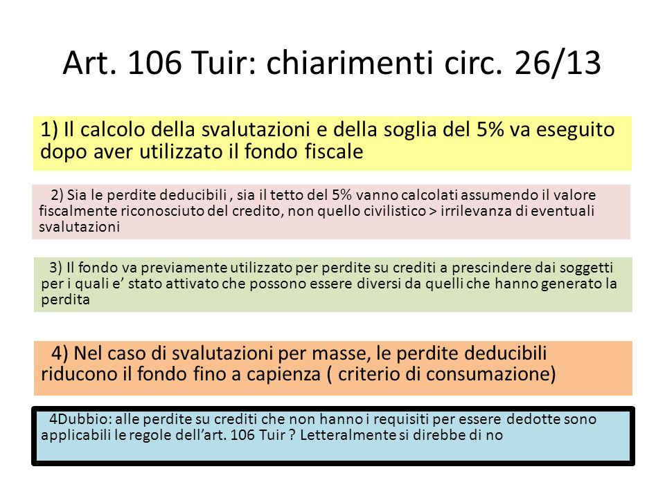 Art. 106 Tuir: chiarimenti circ. 26/13 1) Il calcolo della svalutazioni e della soglia del 5% va eseguito dopo aver utilizzato il fondo fiscale 2) Sia