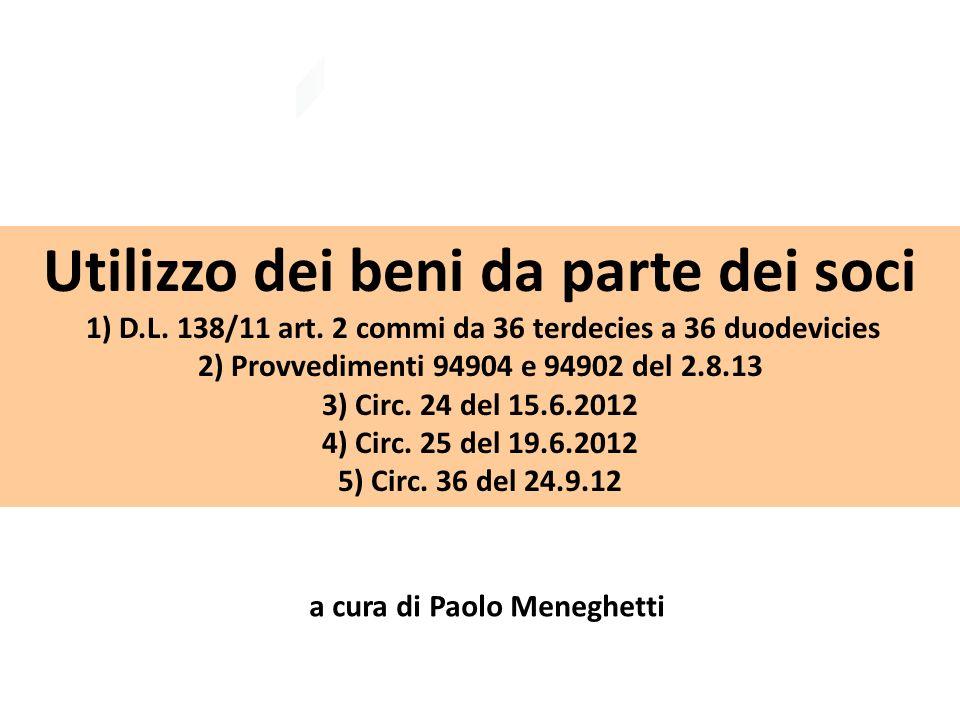 a cura di Paolo Meneghetti Utilizzo dei beni da parte dei soci 1) D.L. 138/11 art. 2 commi da 36 terdecies a 36 duodevicies 2) Provvedimenti 94904 e 9