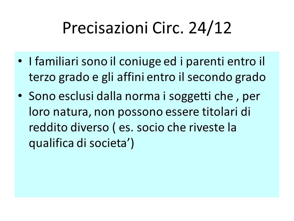 Precisazioni Circ. 24/12 I familiari sono il coniuge ed i parenti entro il terzo grado e gli affini entro il secondo grado Sono esclusi dalla norma i