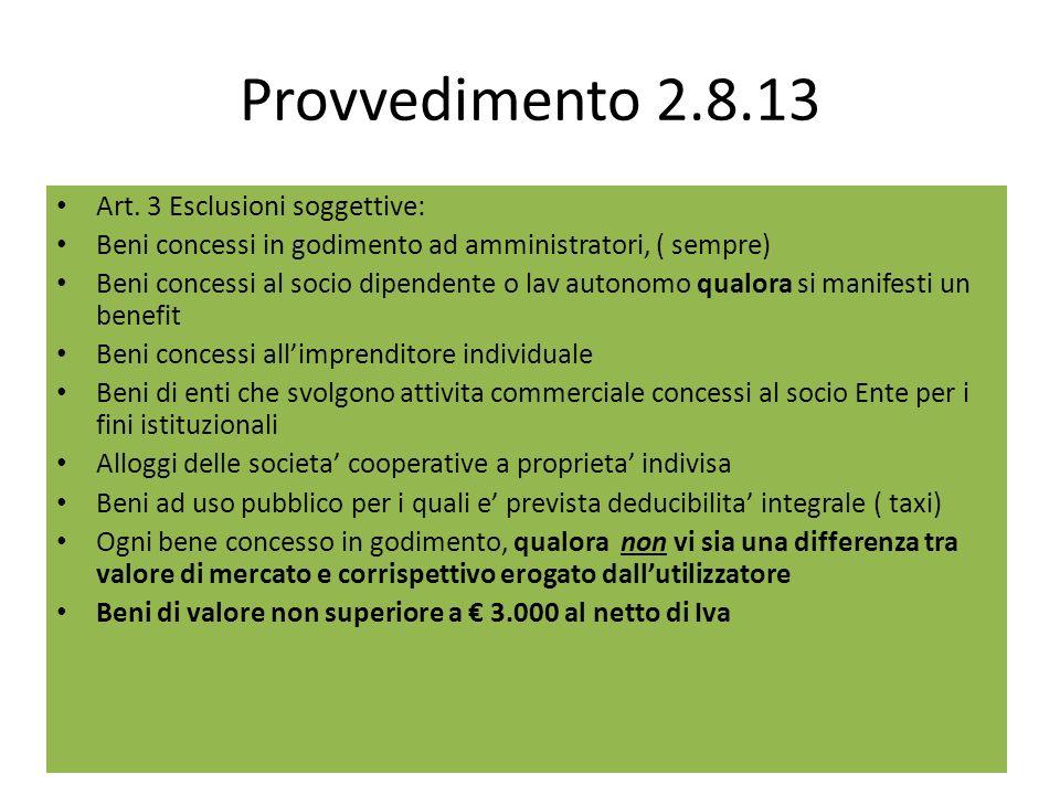 Provvedimento 2.8.13 Art. 3 Esclusioni soggettive: Beni concessi in godimento ad amministratori, ( sempre) Beni concessi al socio dipendente o lav aut