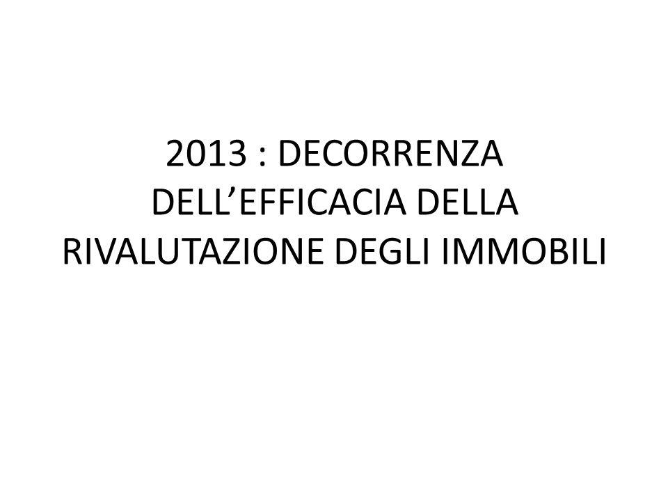 2013 : DECORRENZA DELLEFFICACIA DELLA RIVALUTAZIONE DEGLI IMMOBILI