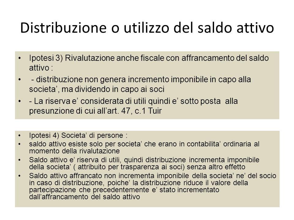 Distribuzione o utilizzo del saldo attivo Ipotesi 3) Rivalutazione anche fiscale con affrancamento del saldo attivo : - distribuzione non genera incre