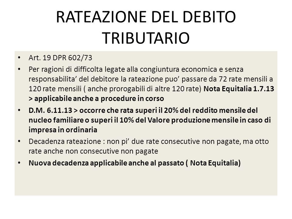 RATEAZIONE DEL DEBITO TRIBUTARIO Art. 19 DPR 602/73 Per ragioni di difficolta legate alla congiuntura economica e senza responsabilita del debitore la