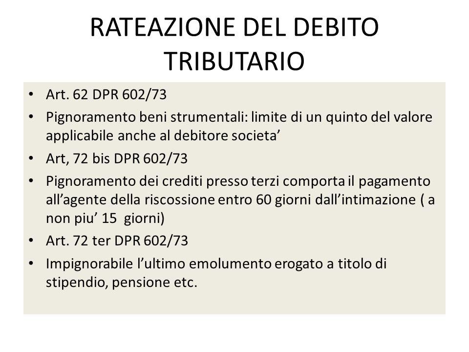 RATEAZIONE DEL DEBITO TRIBUTARIO Art. 62 DPR 602/73 Pignoramento beni strumentali: limite di un quinto del valore applicabile anche al debitore societ