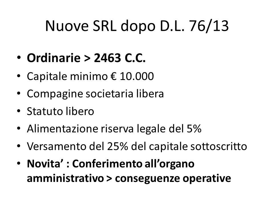 Nuove SRL dopo D.L. 76/13 Ordinarie > 2463 C.C. Capitale minimo 10.000 Compagine societaria libera Statuto libero Alimentazione riserva legale del 5%