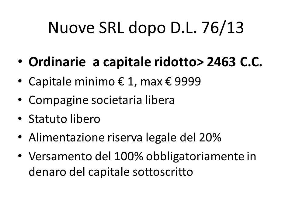 Nuove SRL dopo D.L. 76/13 Ordinarie a capitale ridotto> 2463 C.C. Capitale minimo 1, max 9999 Compagine societaria libera Statuto libero Alimentazione