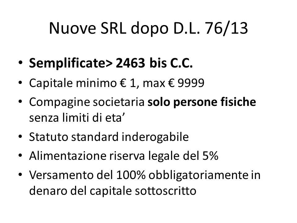 Nuove SRL dopo D.L. 76/13 Semplificate> 2463 bis C.C. Capitale minimo 1, max 9999 Compagine societaria solo persone fisiche senza limiti di eta Statut