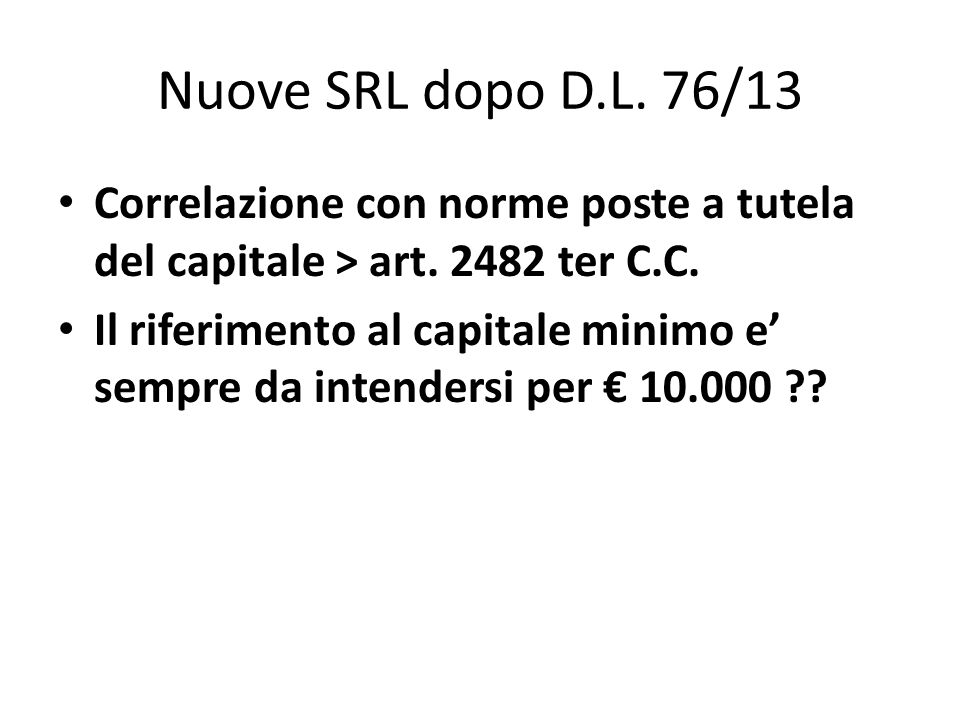Nuove SRL dopo D.L. 76/13 Correlazione con norme poste a tutela del capitale > art. 2482 ter C.C. Il riferimento al capitale minimo e sempre da intend