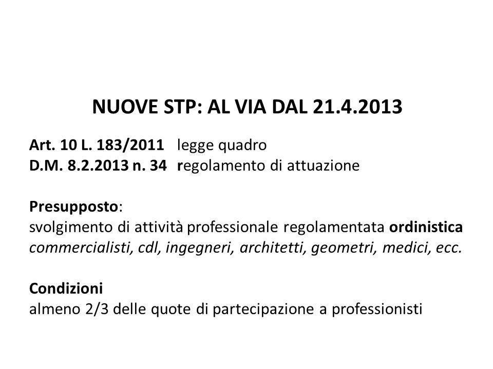 NUOVE STP: AL VIA DAL 21.4.2013 Art. 10 L. 183/2011 legge quadro D.M. 8.2.2013 n. 34regolamento di attuazione Presupposto: svolgimento di attività pro