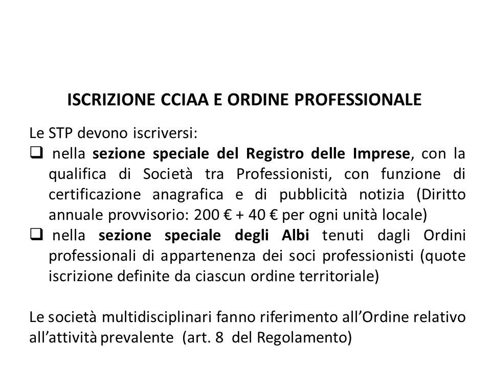 ISCRIZIONE CCIAA E ORDINE PROFESSIONALE Le STP devono iscriversi: nella sezione speciale del Registro delle Imprese, con la qualifica di Società tra P