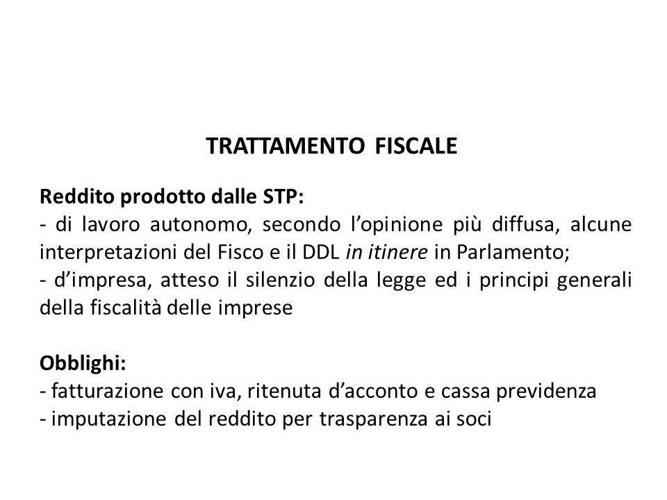 TRATTAMENTO FISCALE Reddito prodotto dalle STP: - di lavoro autonomo, secondo lopinione più diffusa, alcune interpretazioni del Fisco e il DDL in itin