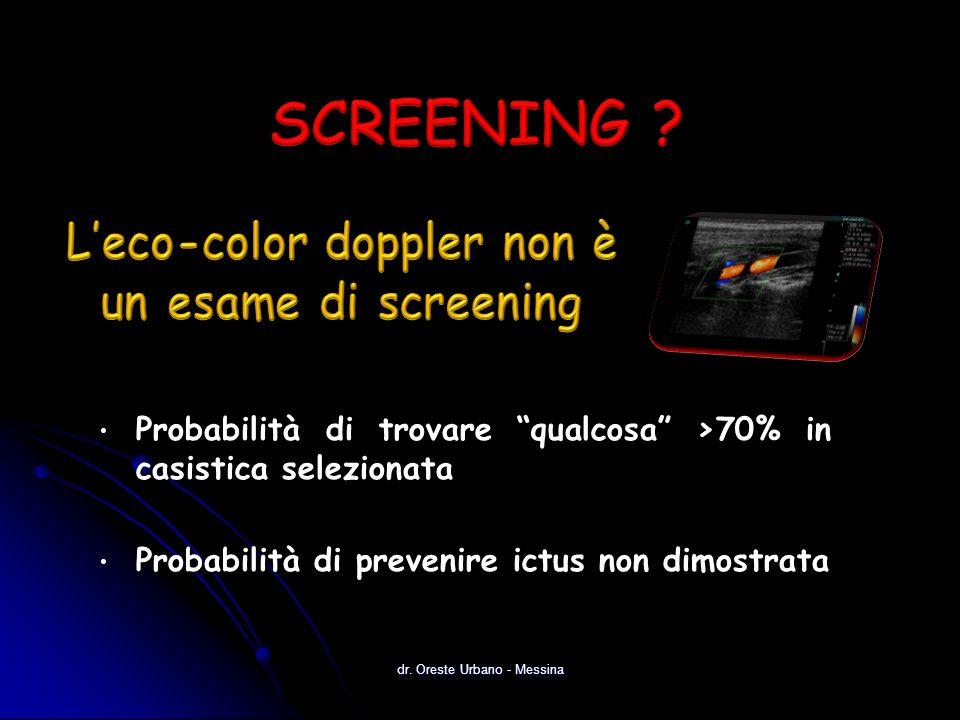 Probabilità di trovare qualcosa >70% in casistica selezionata Probabilità di trovare qualcosa >70% in casistica selezionata Probabilità di prevenire ictus non dimostrata Probabilità di prevenire ictus non dimostrata dr.