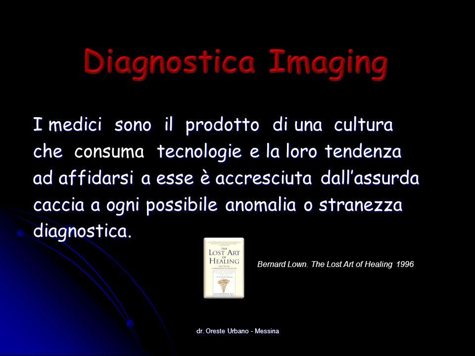 I medici sono il prodotto di una cultura che tecnologie e la loro tendenza che consuma tecnologie e la loro tendenza ad affidarsi a esse è accresciuta dallassurda caccia a ogni possibile anomalia o stranezza diagnostica.