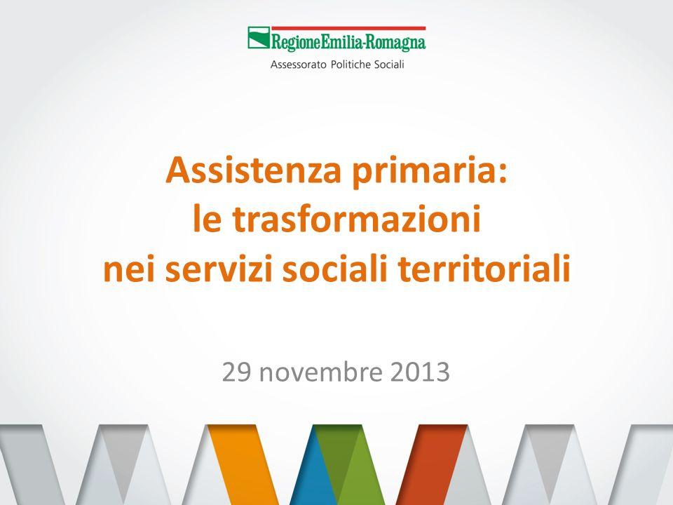 Assistenza primaria: le trasformazioni nei servizi sociali territoriali 29 novembre 2013
