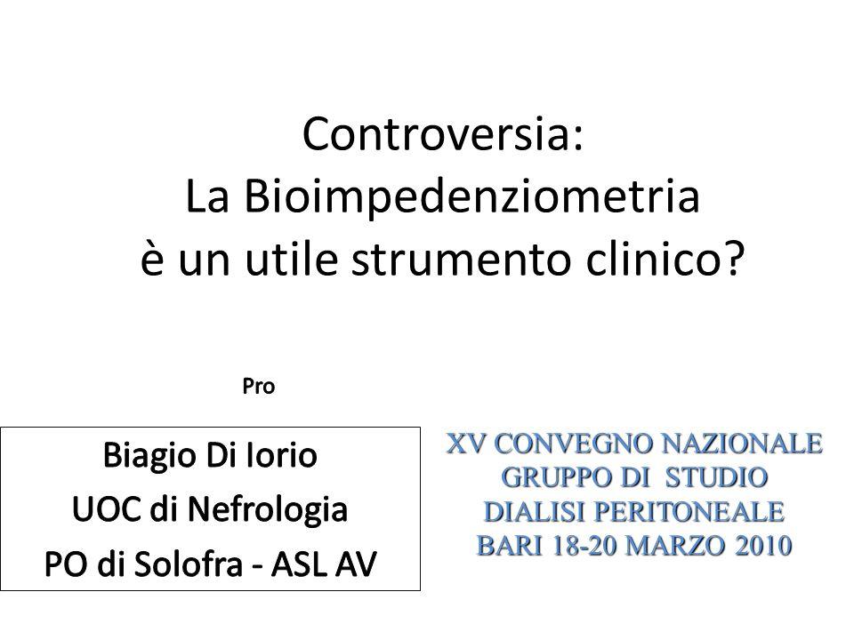 Controversia: La Bioimpedenziometria è un utile strumento clinico? XV CONVEGNO NAZIONALE GRUPPO DI STUDIO DIALISI PERITONEALE BARI 18-20 MARZO 2010
