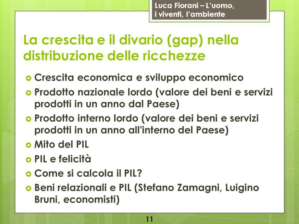 Luca Fiorani – Luomo, i viventi, lambiente La crescita e il divario (gap) nella distribuzione delle ricchezze Crescita economica e sviluppo economico