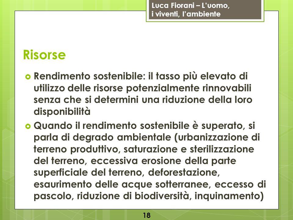 Luca Fiorani – Luomo, i viventi, lambiente Risorse Rendimento sostenibile: il tasso più elevato di utilizzo delle risorse potenzialmente rinnovabili s