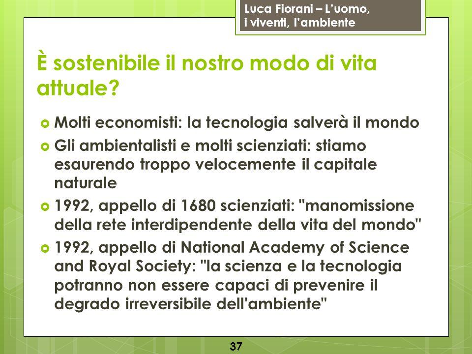 Luca Fiorani – Luomo, i viventi, lambiente È sostenibile il nostro modo di vita attuale? Molti economisti: la tecnologia salverà il mondo Gli ambienta