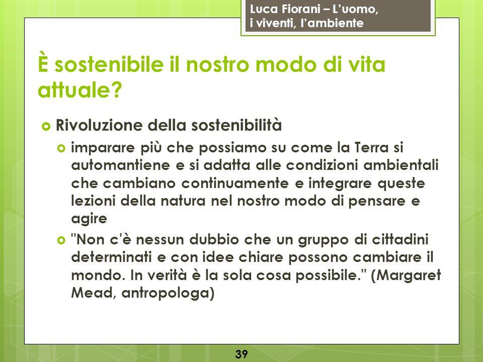 Luca Fiorani – Luomo, i viventi, lambiente È sostenibile il nostro modo di vita attuale? Rivoluzione della sostenibilità imparare più che possiamo su