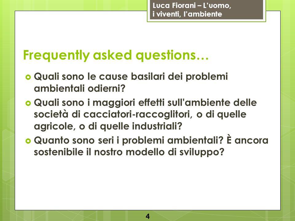 Luca Fiorani – Luomo, i viventi, lambiente Frequently asked questions… Quali sono le cause basilari dei problemi ambientali odierni? Quali sono i magg