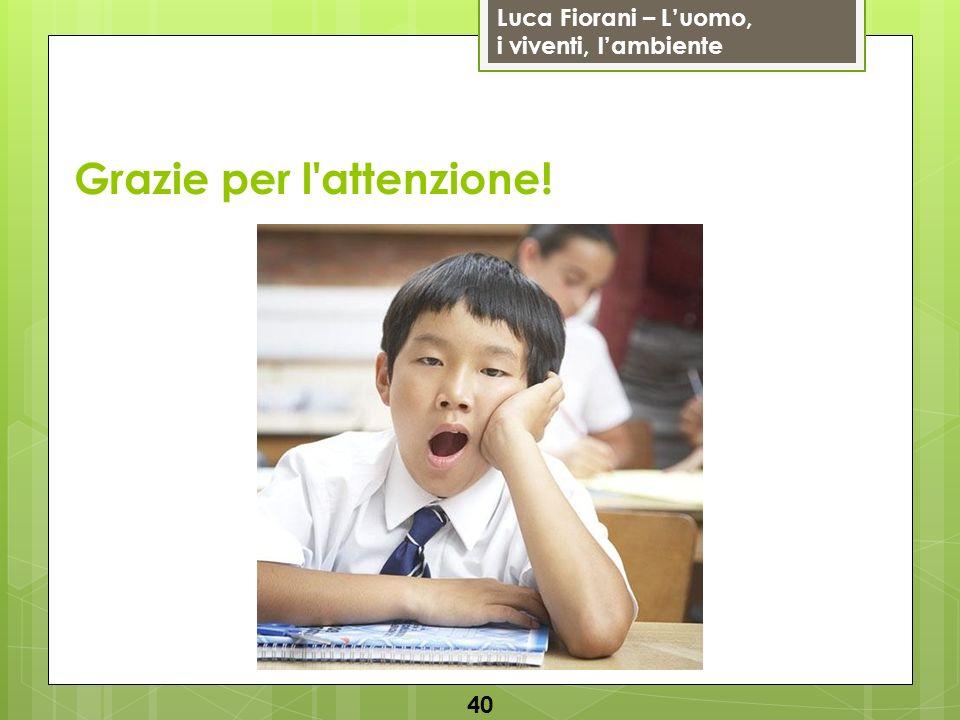 Luca Fiorani – Luomo, i viventi, lambiente Grazie per l'attenzione! 40